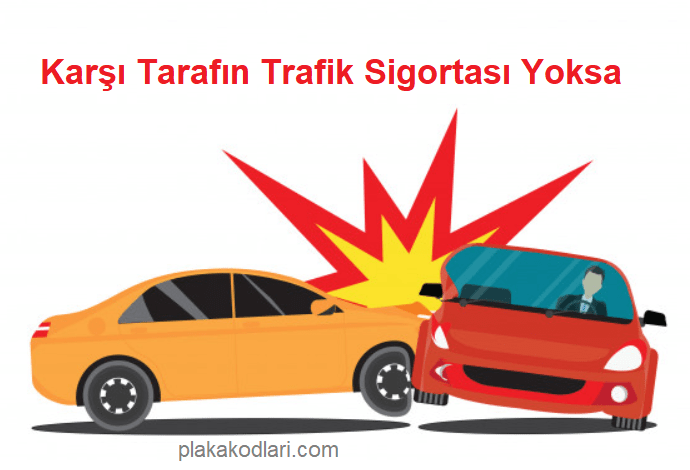 Karşı Tarafın Trafik Sigortası Yoksa